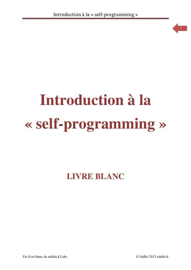 Introduction à la « self-programming » Un livre blanc de adelrick Labs © Juillet 2013 adelrick 1 Introduction à la « self-...