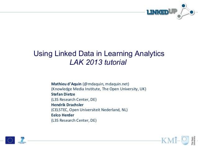Using Linked Data in Learning Analytics          LAK 2013 tutorial     Mathieu d'Aquin (@mdaquin, mdaquin.net)     (Knowle...