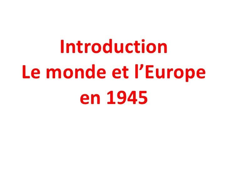Introduction Le monde et l'Europe en 1945