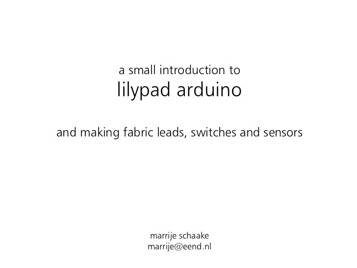 a small introduction to            lilypad arduino  and making fabric leads, switches and sensors                     marr...