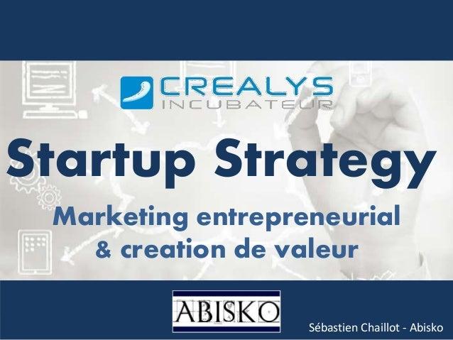 Marketing entrepreneurial & creation de valeur Sébastien Chaillot - Abisko Startup Strategy