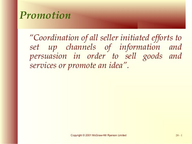 """Promotion """"Coordination of all seller initiated efforts to set up channels of information and persuasion in order to sell ..."""