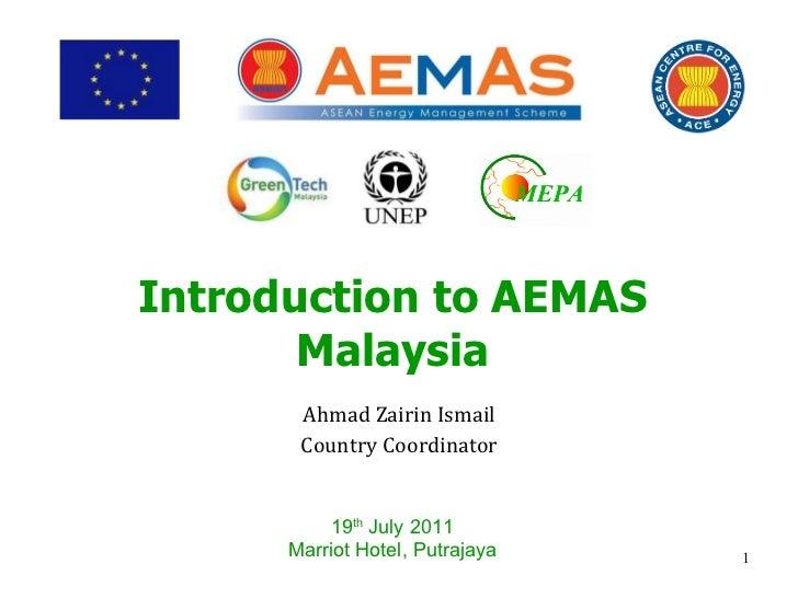 Introduction to AEMAS Malaysia Ahmad Zairin Ismail Country Coordinator 19 th  July 2011 Marriot Hotel, Putrajaya