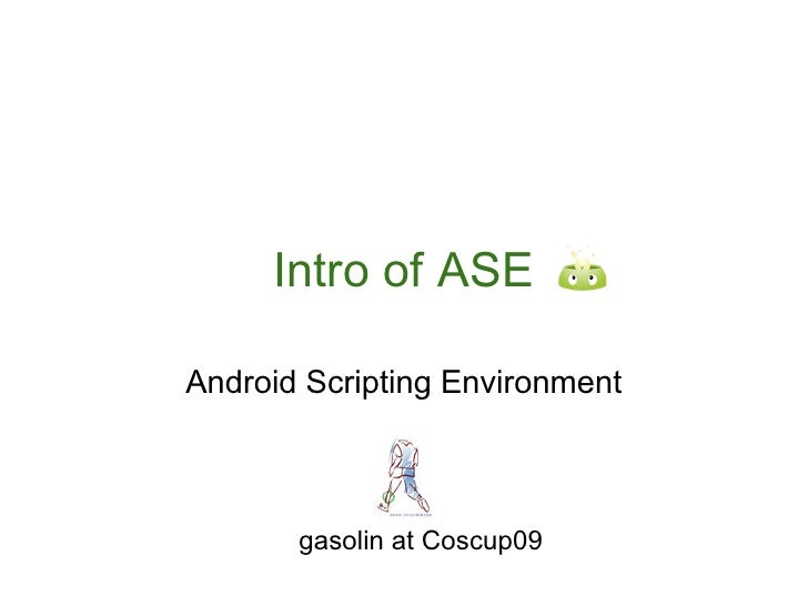 Intro of ASE  Android Scripting Environment           gasolin at Coscup09