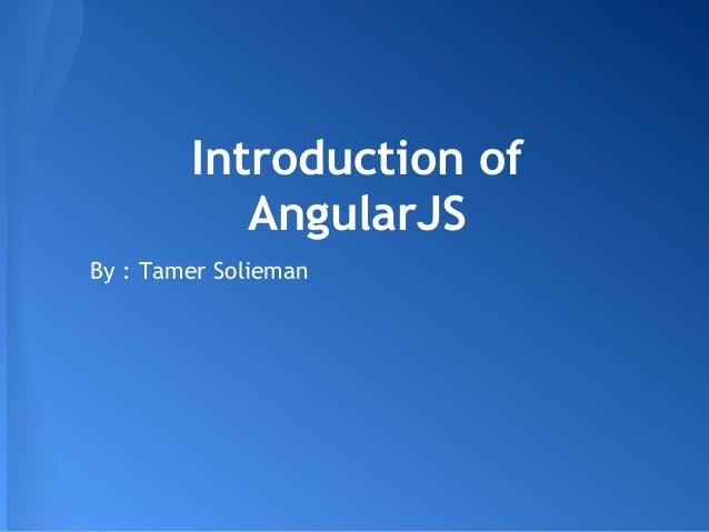 Introduction of           AngularJSBy : Tamer Solieman