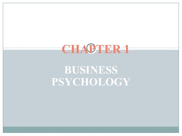 BUSINESS PSYCHOLOGY CHAPTER 1