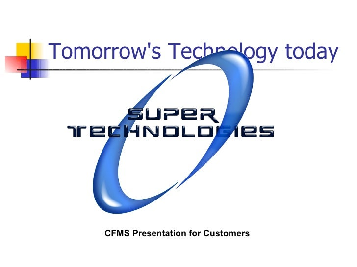 Tomorrow's Technology today CFMS Presentation for Customers