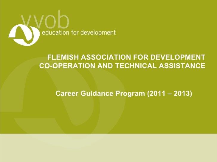 FLEMISH ASSOCIATION FOR DEVELOPMENTCO-OPERATION AND TECHNICAL ASSISTANCE   Career Guidance Program (2011 – 2013)