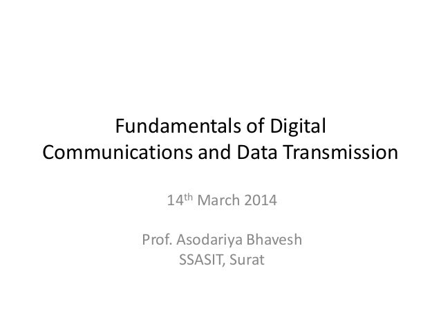 Fundamentals of Digital Communications and Data Transmission 14th March 2014 Prof. Asodariya Bhavesh SSASIT, Surat