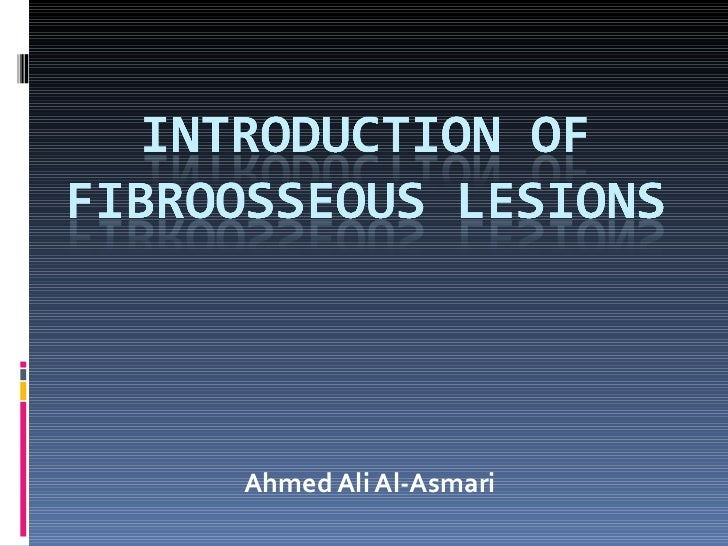 Introduction of fibroosseous lesions
