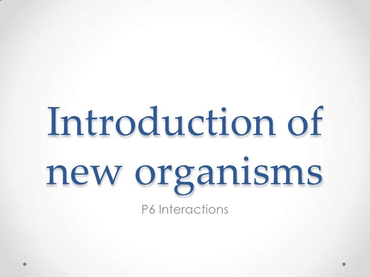 Introduction ofnew organisms     P6 Interactions