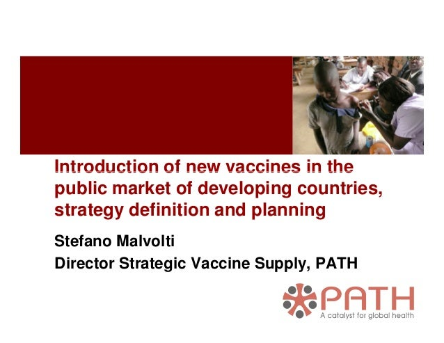 Introduction of new vaccines in theIntroduction of new vaccines in the public market of developing countries, strategy def...