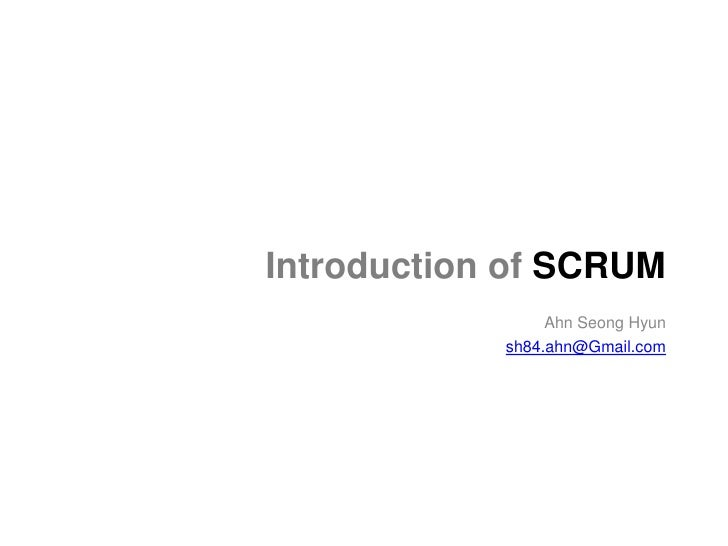 Introduction of SCRUM                 Ahn Seong Hyun            sh84.ahn@Gmail.com
