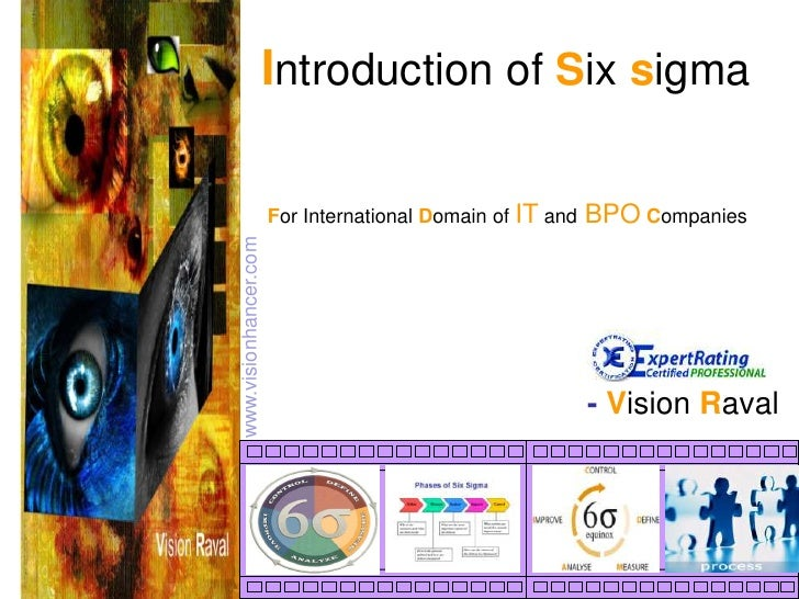 Introduction of Six sigma<br />For International Domain of IT andBPOCompanies<br />www.visionhancer.com<br />- Vision Rava...