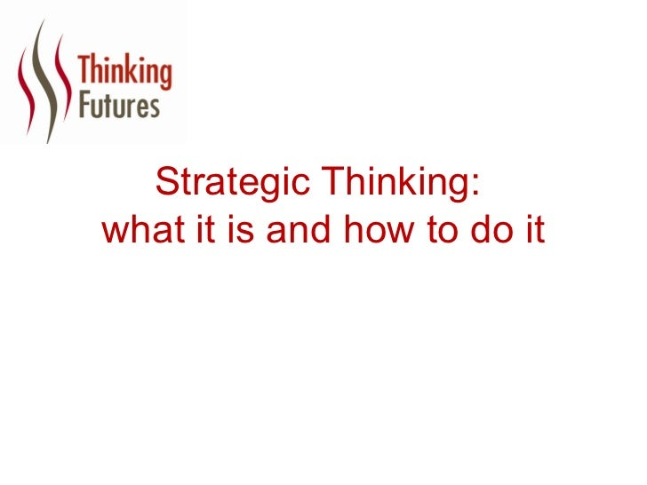 Strategic Thinking:what it is and how to do it
