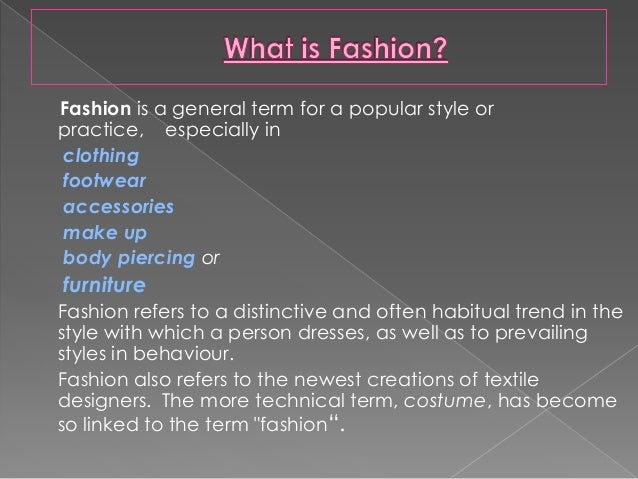 fashion introduction Fashion: introduction to fashion fashion • history of fashion • basics of fashion designing • fashion design • fashion designers • fashion shows • fashion accessories • trends for men • trends for women • fashion tips for women • fashion careers & education • articles: fashion is a term, which is referred to as a state of mind.