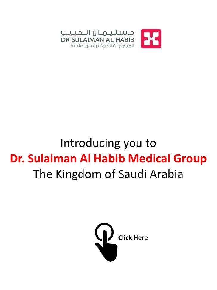 Introducing you toDr. Sulaiman Al Habib Medical Group     The Kingdom of Saudi Arabia                   Click Here