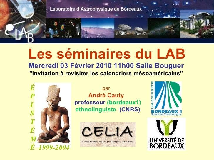 """É P I S T É M É   1999-2004 Mercredi 03 Février 2010 11h00 Salle Bouguer   """"Invitation à revisiter les calendriers mé..."""