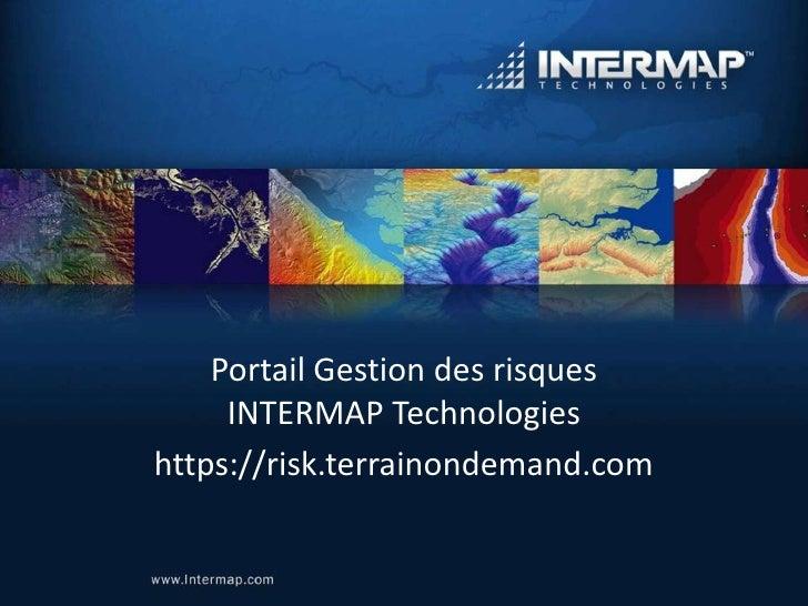 Portail Gestion des risques      INTERMAP Technologies https://risk.terrainondemand.com