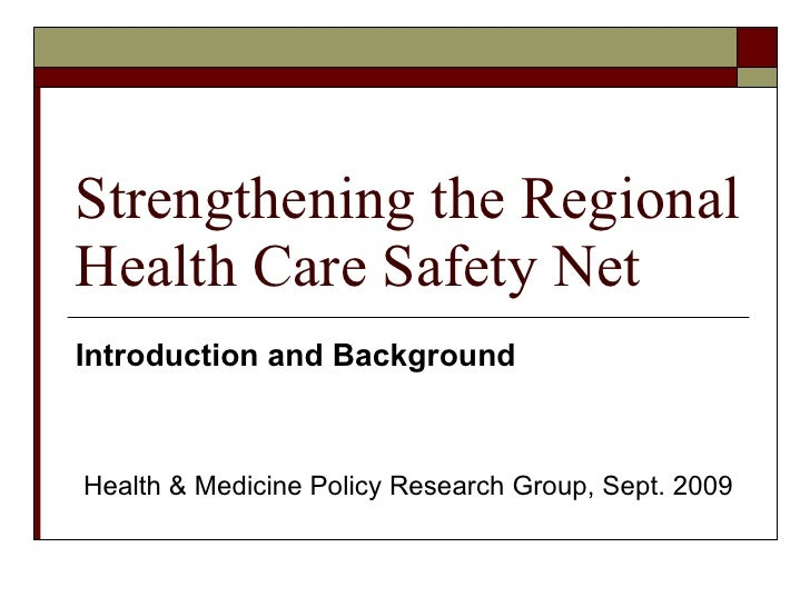 Strengthening the Regional Health Care Safety Net Introduction and Background Health & Medicine Policy Research Group, Sep...