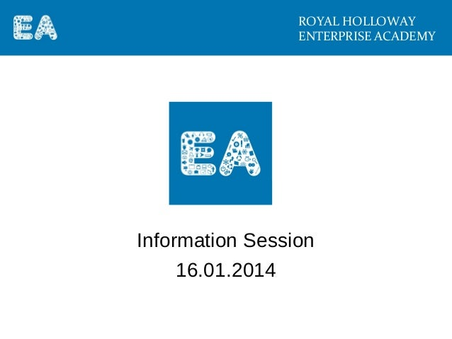 ROYAL HOLLOWAY ENTERPRISE ACADEMY  Information Session 16.01.2014