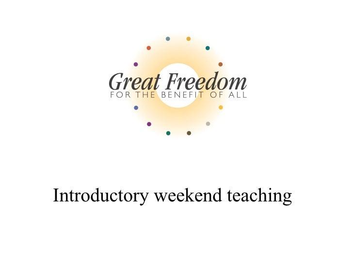 <ul><li>Introductory weekend teaching </li></ul>
