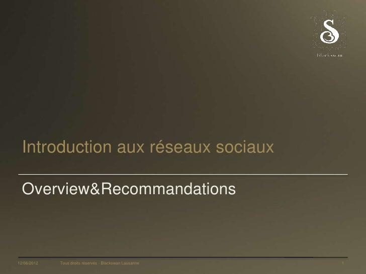 Introduction aux réseaux sociaux  Overview&Recommandations12/06/2012   Tous droits réservés - Blackswan Lausanne   1