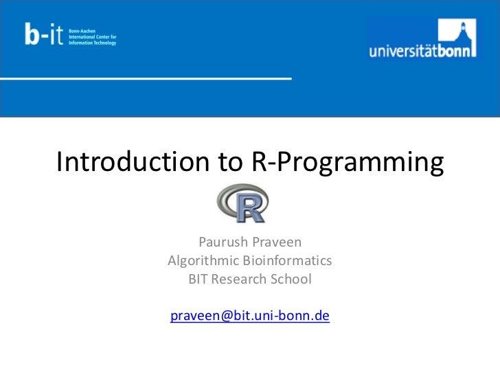 Introduction to R-Programming             Paurush Praveen        Algorithmic Bioinformatics           BIT Research School ...