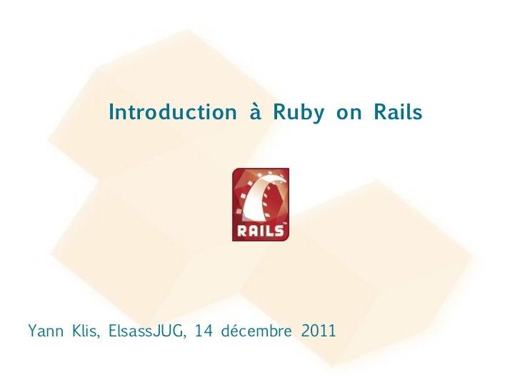 Yann Klis, ElsassJUG, 14 décembre 2011 Introduction à Ruby on Rails