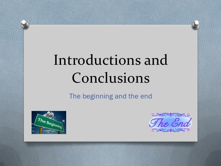Introductions and   Conclusions  The beginning and the end