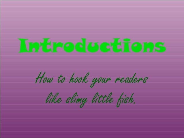 IntroductionsHow to hook your readerslike slimy little fish.