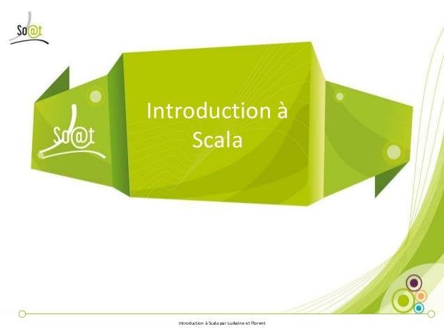 Introduction à     Scala   Introduction à Scala par Ludwine et Florent