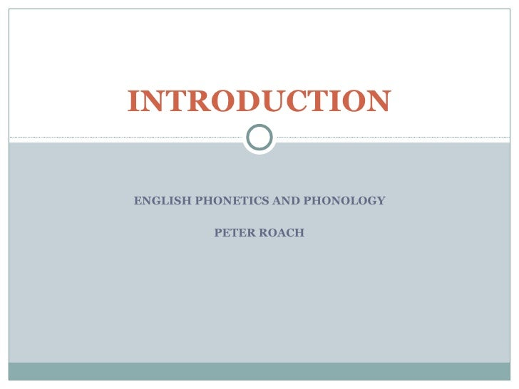 ENGLISH PHONETICS AND PHONOLOGY PETER ROACH INTRODUCTION