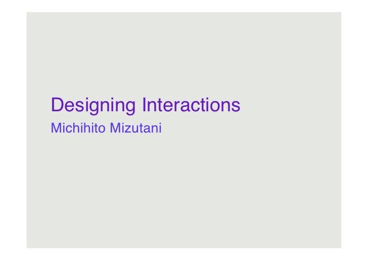 Designing Interactions! Michihito Mizutani!