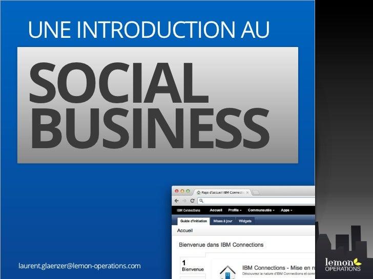 UNE INTRODUCTION AU        Quel est le problème ?  SOCIALRedéfinir la collaboration  BUSINESS        Quelques solutionslaur...