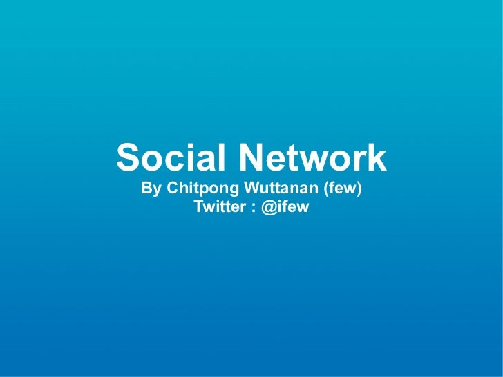 Social Network By Chitpong Wuttanan (few) Twitter : @ifew