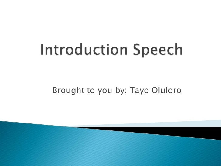 Introduction Speech 	<br />Brought to you by: Tayo Oluloro <br />