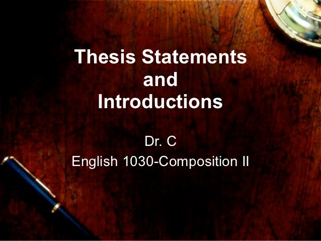 Thesis Statements       and  Introductions           Dr. CEnglish 1030-Composition II