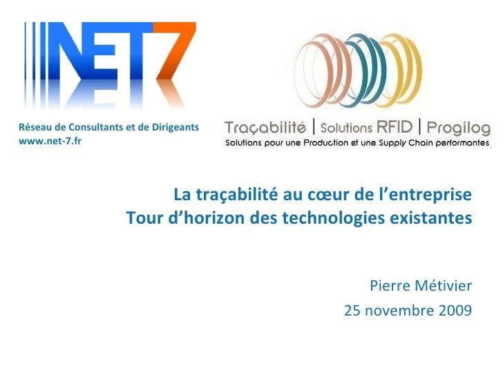 La traçabilité au cœur de l'entreprise Tour d'horizon des technologies existantes Pierre Métivier 25 novembre 2009
