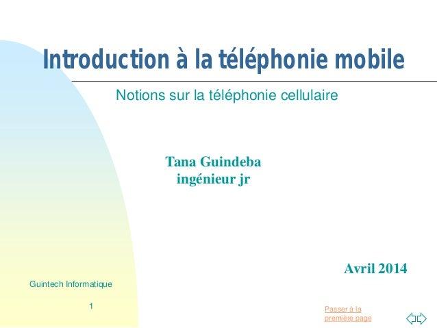 Passer à la première page Introduction à la téléphonie mobile Notions sur la téléphonie cellulaire 1 Guintech Informatique...