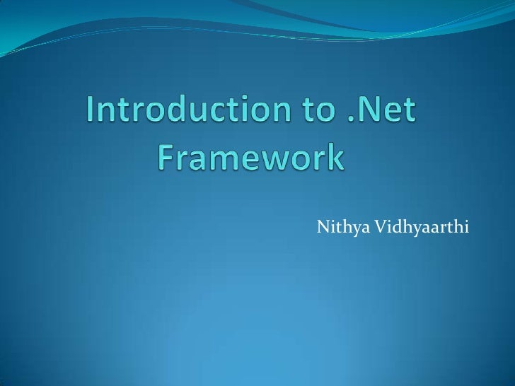 Introduction to .Net Framework<br />NithyaVidhyaarthi<br />