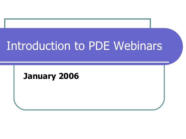 Introduction to PDE Webinars January 2006