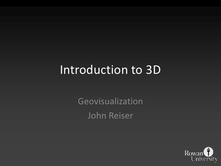 Introduction to 3D   Geovisualization     John Reiser