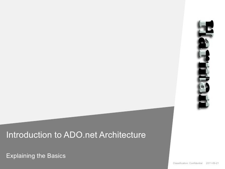 Introduction to ADO.net Architecture Explaining the Basics Classification: Confidential  2011-09-21