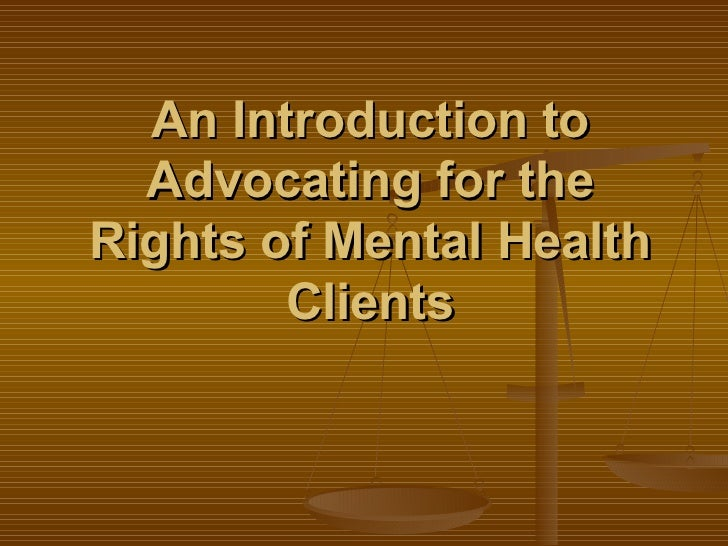 Introduction to advocating for the rights of mental health clients   presentation
