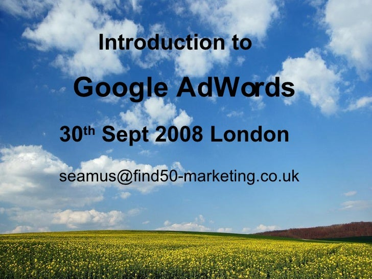 Introduction to [email_address] Google AdWords 30 th  Sept 2008 London