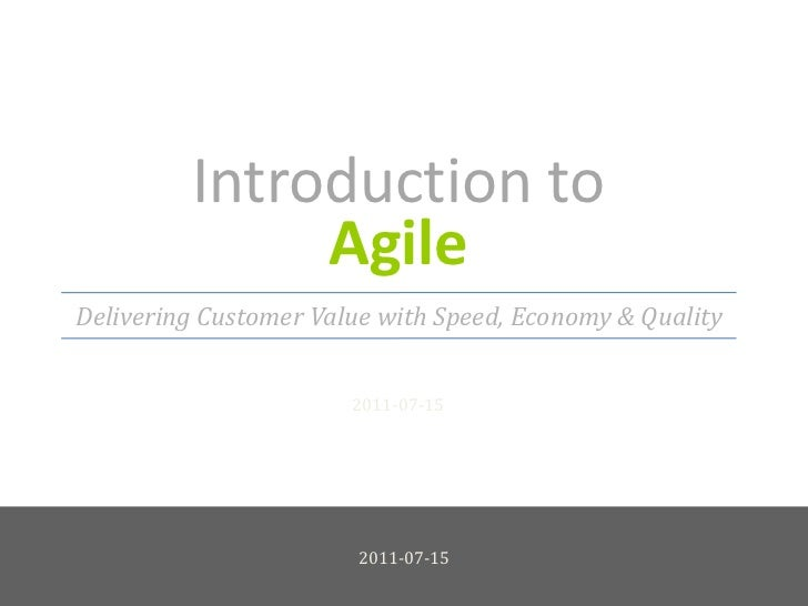 Introduction to Agile<br />2011-07-15<br />Delivering Customer Value with Speed, Economy & Quality<br />2011-07-15<br />