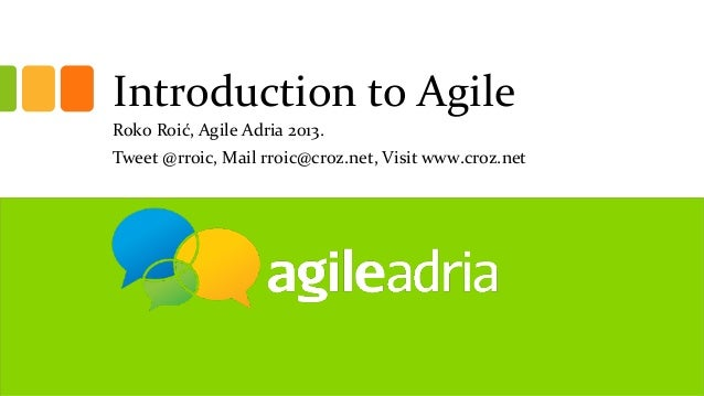 Introduction to AgileRoko Roić, Agile Adria 2013.Tweet @rroic, Mail rroic@croz.net, Visit www.croz.net