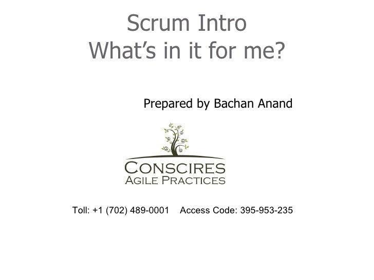Scrum Intro   What's in it for me?                Prepared by Bachan AnandToll: +1 (702) 489-0001   Access Code: 395-953-235