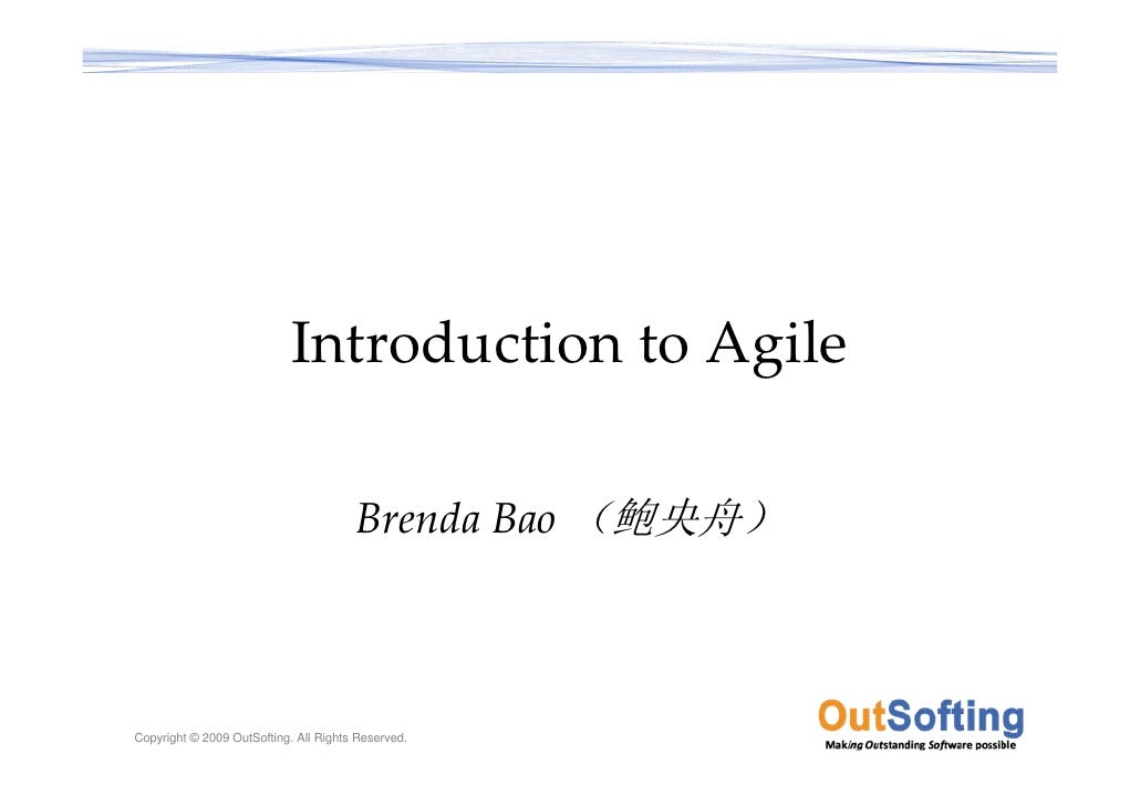 Introduction to Agile                                         Brenda Bao (鲍央舟)    Copyright © 2009 OutSofting. All Rights ...